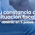 Tu constancia de situación fiscal en 5 pasos