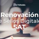 Cómo renovar el certificado de sellos digitales SAT