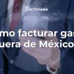 Cómo facturar gastos del extranjero en México