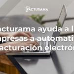 Facturama ayuda a las empresas a automatizar su facturación electrónica