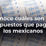Conoce cuáles son los impuestos que se pagan en México